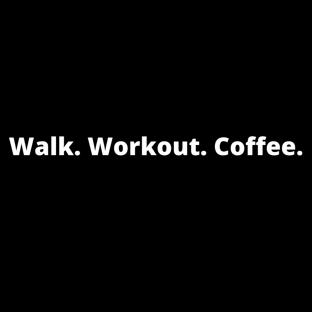 Walk. Workout. Coffee.